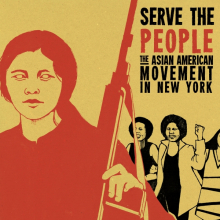 <p><em>Serve the People: The Asian American Movement in New York</em>, 2014. Exhibition organized by Ryan Wong and Interference Archive. Screen-printed poster (illustration by Tomie Arai; designed by Josh MacPhee; printed by Kevin Caplicki), 12<sup>1</sup><sub>/2</sub> x 19 in. (31.75 x 48.26 cm)</p>