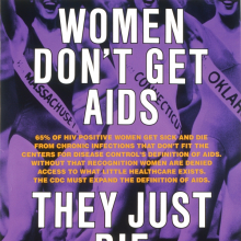 <p>Gran Fury (active 1988–94): Richard Elovich, Avram Finkelstein, Tom Kalin, John Lindell, Loring McAlpin, Marlene McCarty, Donald Moffett, Michael Nesline, Mark Simpson, Robert Vazquez. <em>Women Don't Get AIDS, They Just Die from It</em>, 1991. Bus shelter sign, ink on acetate, 70 x 47 in (1.8 x 1.2 m). Public Art Fund, New York and The Museum of Contemporary Art, Los Angeles</p>