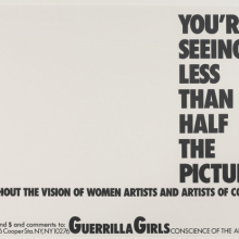 <p>Guerrilla Girls (established New York City, New York, 1985). <em>You&#39;re Seeing Less than Half the Picture</em>, 1989. Offset lithograph, 17 &times; 22 in. (43.2 &times; 55.9 cm). Brooklyn Museum; Elizabeth A. Sackler Center for Feminist Art, Gift of Guerrilla Girls BroadBand, Inc., 2017.26.22. &copy; Guerrilla Girls. (Photo: Jonathan Dorado, Brooklyn Museum)</p>