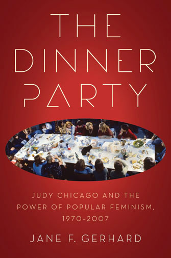 The Dinner Party: Judy Chicago and the Power of Popular Feminism, 1970–2007 book cover