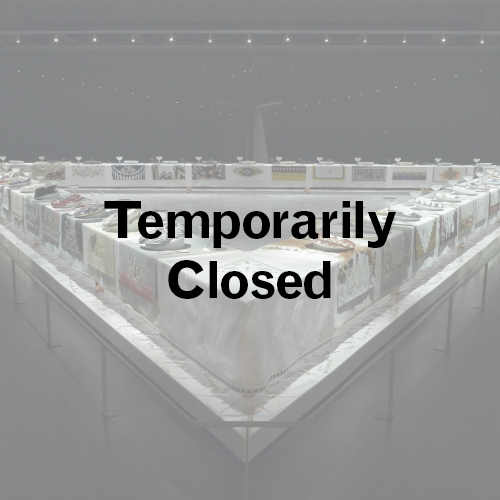 Judy Chicago: The Dinner Party: Temporarily Closed