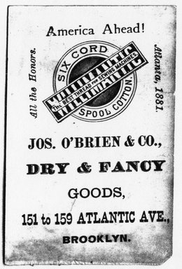 "<em>""Tradecard. Jos. O'Brien & Co., Dry & Fancy Goods. 151 to 159 Atlantic Ave. Brooklyn, NY. Verso.""</em>. Printed material, 2.875 x 4 in (7 x 11.5 cm). Brooklyn Museum, CHART_2011. (HF5841_Ad9_p06_tradecard01_verso_photocopy.jpg"