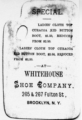 "<em>""Tradecard. Whitehouse Shoe Company. 265 & 267 Fulton St. Brooklyn, NY. Verso.""</em>. Printed material, 4.125 x 2.75 in (10.5 x 7.1 cm). Brooklyn Museum, CHART_2011. (HF5841_Ad9_p25_tradecard06_verso_photocopy.jpg"