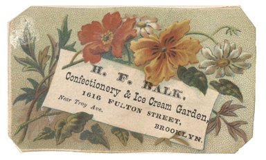 "<em>""Tradecard. H. F. Balk, Confectionery. 1616 Fulton Street. Brooklyn, NY. Recto.""</em>. Printed material, 3.5 x 2.15 in (9 x 5.5 cm). Brooklyn Museum, CHART_2012. (HF5841_C59_v1_p02_tradecard02_recto.jpg"