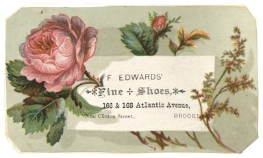 "<em>""Tradecard. F. Edwards Fine Shoes. 166 & 168 Atlantic Ave. Brooklyn, NY. Recto.""</em>. Printed material, 4 x 3 in (9.9 x 7.4 cm). Brooklyn Museum, CHART_2012. (HF5841_C59_v1_p08_tradecard06_recto.jpg"