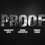 Proof: Francisco Goya, Sergei Eisenstein, Robert Longo
