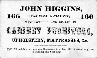 <em>Business Card, John Higgins, 166 Canal Street</em>, second half 19th century. Printed paper, 1 7/8 x 3 3/16 in.  (4.8 x 8.1 cm). Brooklyn Museum, Alfred T. and Caroline S. Zoebisch Fund, 2001.9.6. Creative Commons-BY (Photo: Brooklyn Museum, 2001.9.6_bw.jpg)