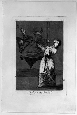 Francisco de Goya y Lucientes (Spanish, 1746-1828). <em>No Grites, Tonta</em>, 1797-1798. Etching and aquatint on laid paper, Sheet: 11 7/8 x 8 in. (30.2 x 20.3 cm). Brooklyn Museum, A. Augustus Healy Fund, Frank L. Babbott Fund, and Carll H. de Silver Fund, 37.33.74 (Photo: Brooklyn Museum, 37.33.74_bw.jpg)