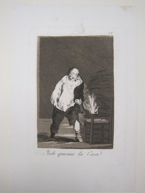 Francisco de Goya y Lucientes (Spanish, 1746-1828). <em>And His House Is on Fire (Ysele queme la casa)</em>, 1797-1798. Etching and aquatint on laid paper, Sheet: 11 13/16 x 7 7/8 in. (30 x 20 cm). Brooklyn Museum, A. Augustus Healy Fund, Frank L. Babbott Fund, and Carll H. de Silver Fund, 37.33.18 (Photo: Brooklyn Museum, CUR.37.33.18.jpg)